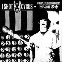 I Shot Cyrus - Complete Discography 1997-2001