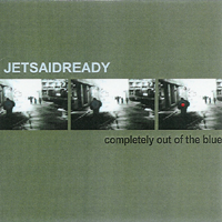 Jet Said Ready - Completely Out Of The Blue