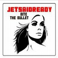 Jetsaidready - Bite The Bullet