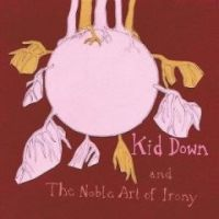 Kid Down - And The Noble Art Of Irony