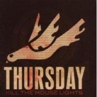Thursday - Kill The House Lights
