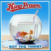 King Prawn - Got The Thirst