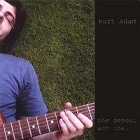 Kurt Adam - The Demos, Act One