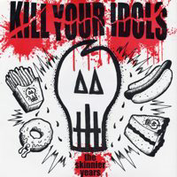 Kill Your Idols - The Skinnier Years