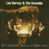 Lee Harvey & The Oswalds - Still Confused, But On A Higher Level