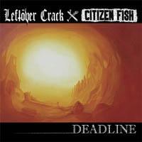 Leftöver Crack / Citizen Fish - Deadline Split
