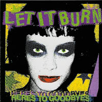 Let It Burn - Here\'s to Goodbyes