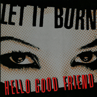 Let It Burn - Hello Good Friend