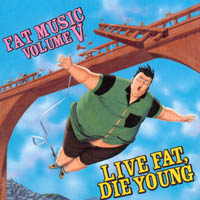 V/A - Live Fat, Die Young – Fat Music Volume V