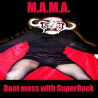 M.A.M.A. - Don´t mess with Superrock