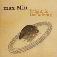 Max Min - Bright Is The Silence