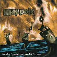 Maypole - Burning in Water, drowning in Flame