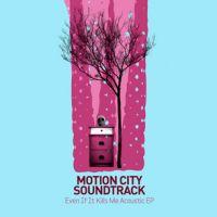 Motion City Soundtrack - Even If It Kills Me [Acoustic EP]