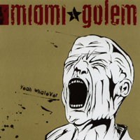 Miami Golem - Yeah Whatever