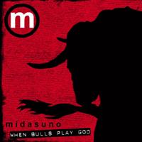 Midasuno - When Bulls play God