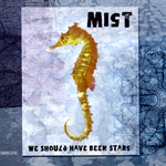 Mist - We Should Have Been Stars