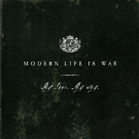 Modern Life Is War - My Love. My Way.