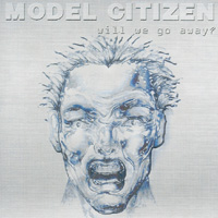 Model Citizen - Will We Go Away?