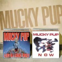 Mucky Pup - The Re-Releases: Now + A Boy In A Man's World