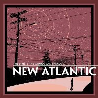 The New Atlantic - The Streets, The Sound, And The Love
