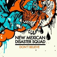 New Mexican Disaster Squad - Don\'t Believe