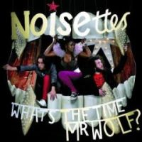 The Noisettes - What\'s The Time Mr. Wolf?