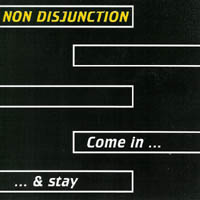 Non Disjunction - Come In & Stay
