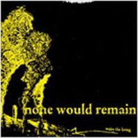 None Would Remain - Wake The Living