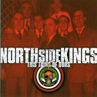 North Side Kings - This Thing Of Ours