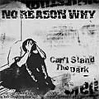 No Reason Why - Can´t stand the dark
