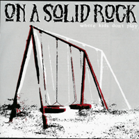 On A Solid Rock - Where\'s kids don\'t play
