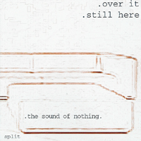 Over It / Still Here - The Sound Of Nothing