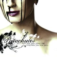 Parachutes - And I Won\'t Stop Until You\'ve Lost Everything You Ever Loved