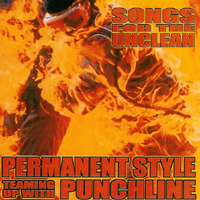 Permanent Style / Punchline - Songs For The Unclean