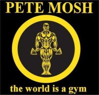 Pete Mosh - The World Is A Gym