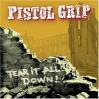 Pistol Grip - Tear It All Down