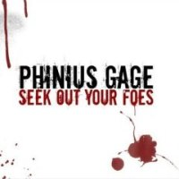 Phinius Gage - Seek Out Your Foes And Make Them Sorry