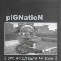 Pignation - You would Hate to know