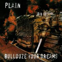 Plain - Bulldoze your dreams