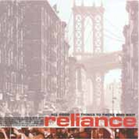 Reliance - All Good Things To Those Who Wait