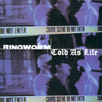 Ringworm / Cold As Life - s/t