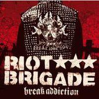 Riot Brigade - Break Addiction