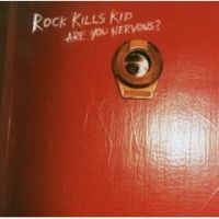 Rock Kills Kid - Are You Nervous?