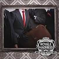 Royale Madness - In The Frame