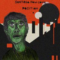 Santiago How Come - Position [EP]