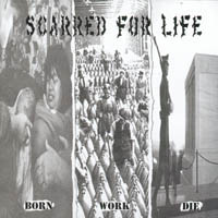 Scarred For Life - Born Work Die