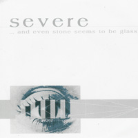 Severe - ... And Even Stone Seems To Be Glass
