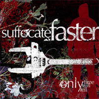 Suffocate Faster  - Only Time Will Tell
