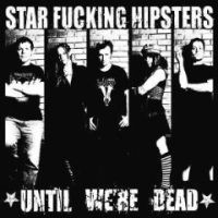 Star Fucking Hipsters - Until We're Dead