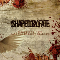 Shaped By Fate - Brightest Lights Cast The Darkest Shadows